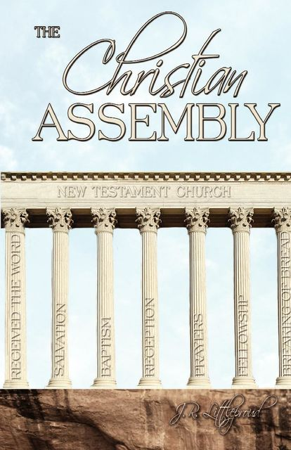 Christian Assembly, The (New Testament Principles), J.Littleproud