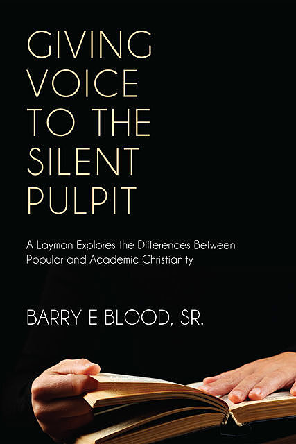 Giving Voice to the Silent Pulpit, Barry E. Blood