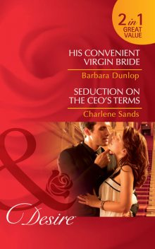 His Convenient Virgin Bride / Seduction on the CEO's Terms, Charlene Sands, Barbara Dunlop