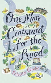 One More Croissant for the Road, Felicity Cloake