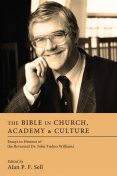 The Bible in Church, Academy, and Culture, Alan P.F. Sell