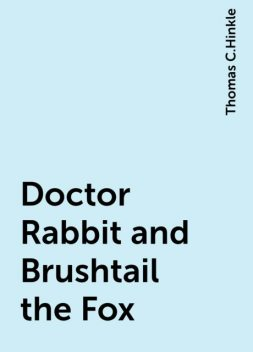 Doctor Rabbit and Brushtail the Fox, Thomas C.Hinkle