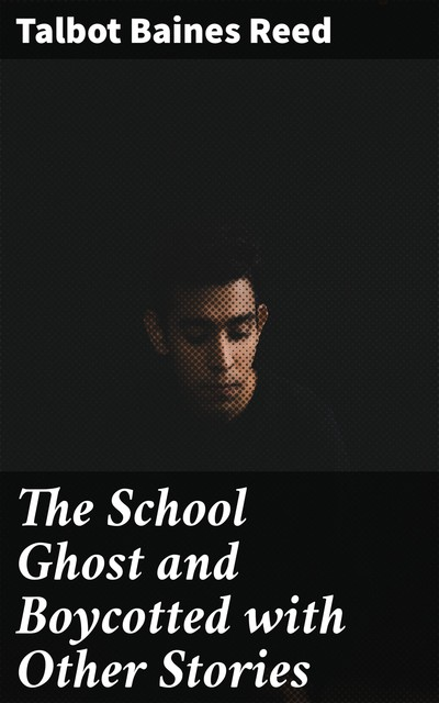 The School Ghost and Boycotted with Other Stories, Talbot Baines Reed