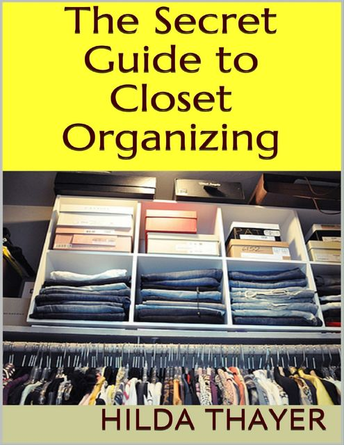 The Secret Guide to Closet Organizing, Hilda Thayer