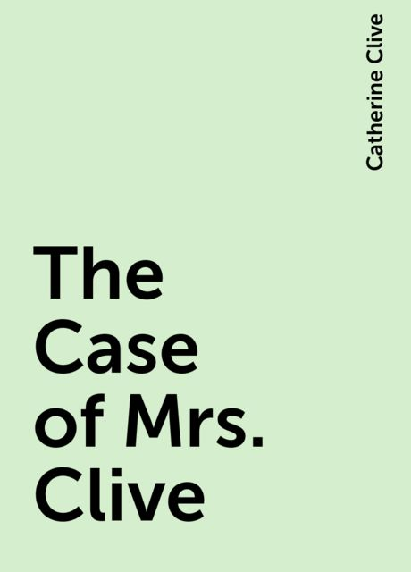 The Case of Mrs. Clive, Catherine Clive
