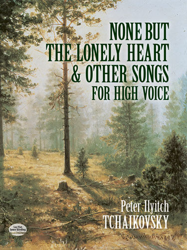 None But the Lonely Heart and Other Songs for High Voice, Peter Ilyitch Tchaikovsky