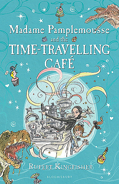 Madame Pamplemousse and the Time-Travelling Café, Rupert Kingfisher
