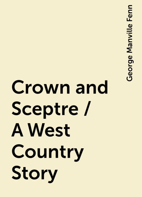 Crown and Sceptre / A West Country Story, George Manville Fenn