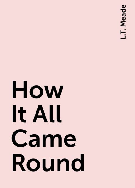 How It All Came Round, L.T. Meade