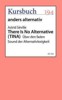 There Is No Alternative (TINA), aus Kursbuch 194 – anders alternativ, Astrid Séville