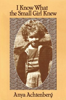 I Know What the Small Girl Knew, Anya Achtenberg