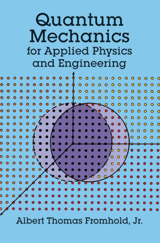 Quantum Mechanics for Applied Physics and Engineering, Albert T.Fromhold