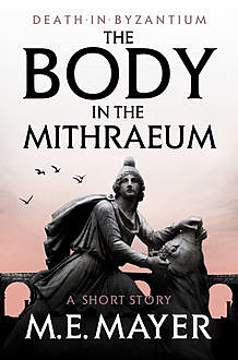 The Body in the Mithraeum, M.E.Mayer