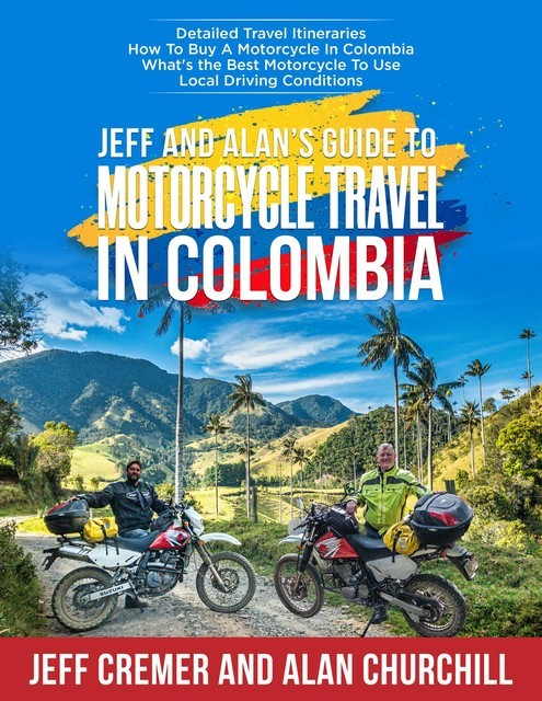 Jeff and Alan's Guide To Motorcycle Travel In Colombia, Alan Churchill, Jeffrey Cremer