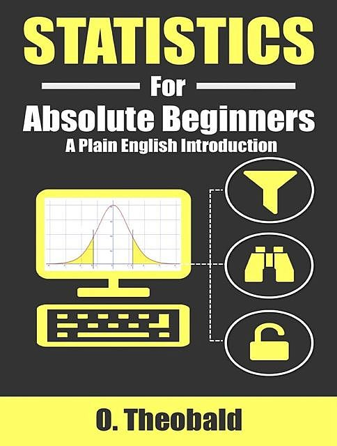 Statistics for Absolute Beginners: A Plain English Introduction, O., Theobald