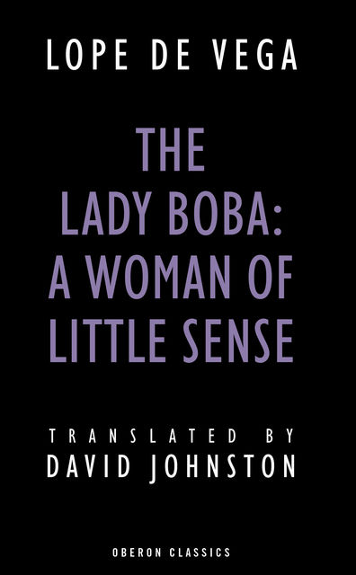 The Lady Boba: A Woman of Little Sense, Lope de Vega, David Johnston