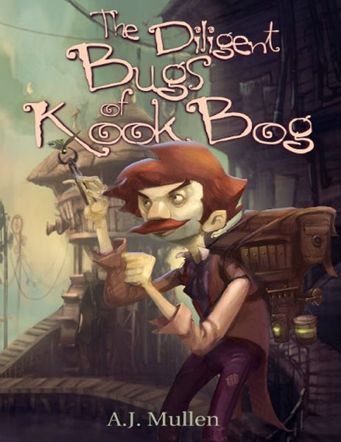 The Diligent Bugs of Kook Bog, A.J. Mullen