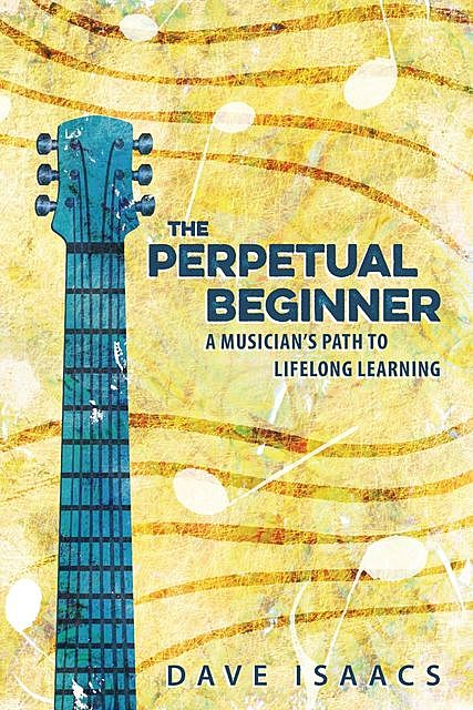 The Perpetual Beginner, Dave Isaacs