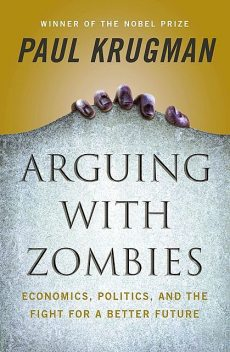 Arguing with Zombies, Paul Krugman