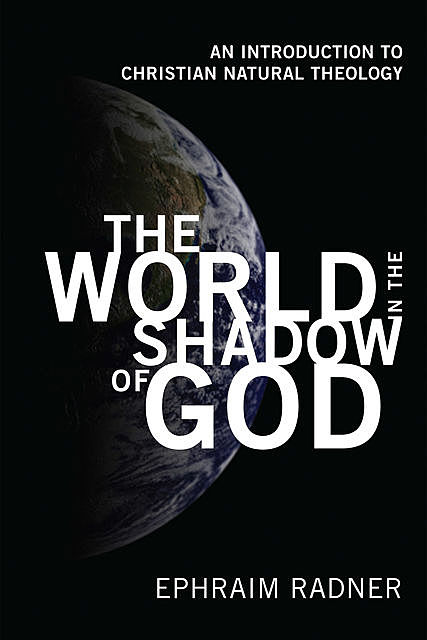 The World in the Shadow of God, Ephraim Radner