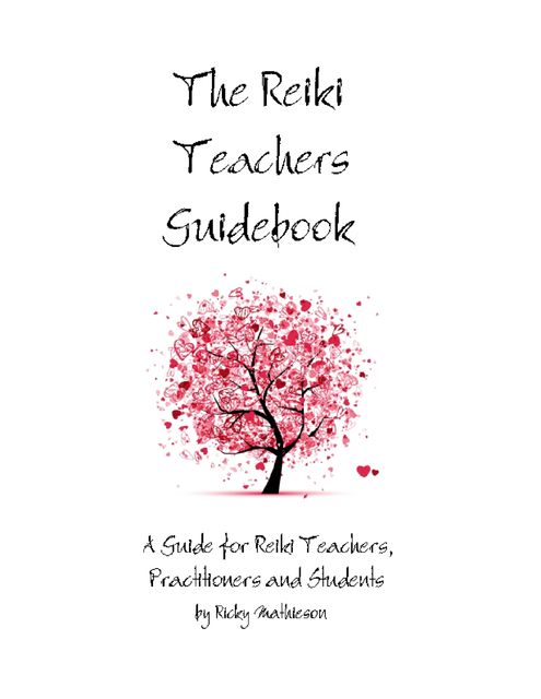 The Reiki Teachers Guidebook: A Guide for Reiki Teachers, Practitioners and Students,