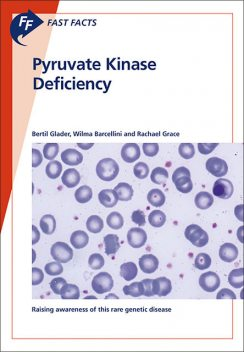 Fast Facts: Pyruvate Kinase Deficiency, Grace, B. Glader, W. Barcellini