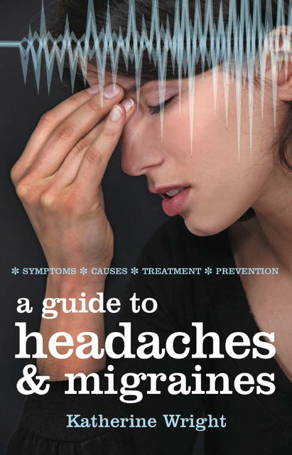 A Guide to Headaches and Migraines, Katherine Wright