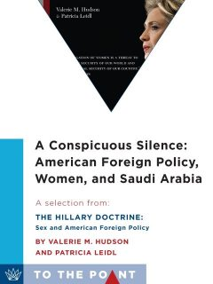 A Conspicuous Silence: American Foreign Policy, Women, and Saudi Arabia, Patricia Leidl, Valerie M. Hudson