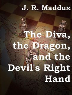 The Diva, the Dragon and the Devil's Right Hand, J.R.Maddux