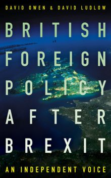 British Foreign Policy After Brexit, David Owen, David Ludlow