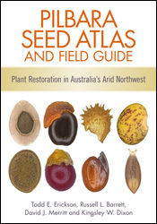 Pilbara Seed Atlas and Field Guide, Todd Erickson, David J. Merritt, Kingsley W. Dixon, Russell L. Barrett