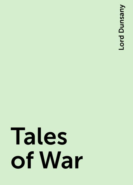 Tales of War, Lord Dunsany