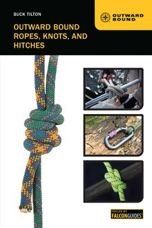 Outward Bound Ropes, Knots, and Hitches, Buck Tilton