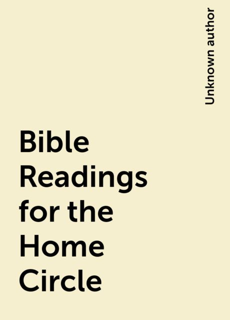 Bible Readings for the Home Circle,