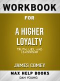 Workbook for A Higher Loyalty: Truth, Lies, and Leadership (Max-Help Books), Dan Young
