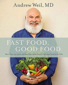 Fast Food, Good Food: More Than 150 Quick and Easy Ways to Put Healthy, Delicious Food on the Table, andrew, Weil
