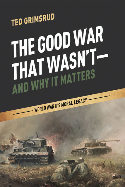 The Good War That Wasn't—and Why It Matters, Ted Grimsrud