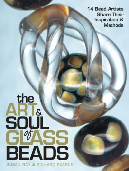 The Art & Soul of Glass Beads, Richard Pearce, Susan Ray