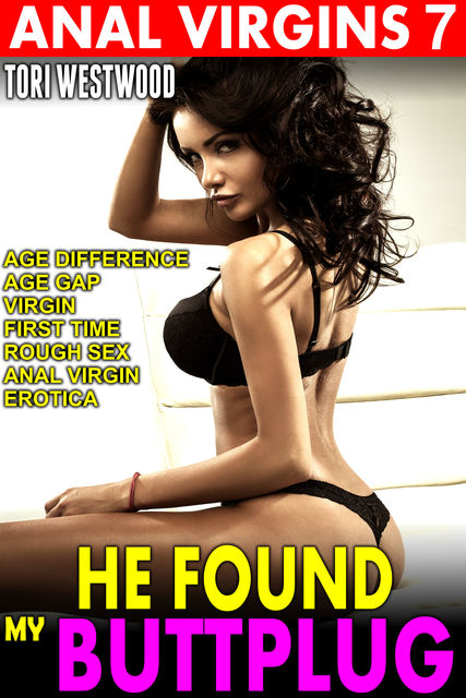 He Found My Butt Plug : Anal Virgins 7 (Age Difference Age Gap Virgin First Time Rough Sex Anal Virgin Erotica), Tori Westwood