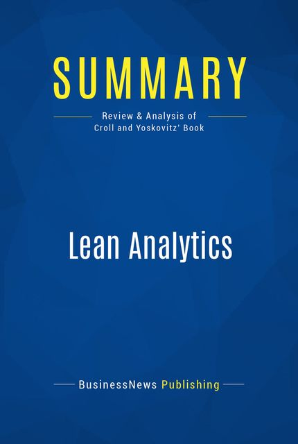 Summary : Lean Analytics – Alistair Croll and Benjamin Yoskovitz, BusinessNews Publishing