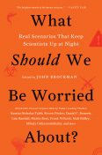 What Should We Be Worried About?, John Brockman