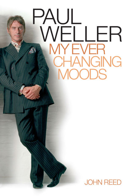 Paul Weller: My Ever Changing Moods, John Reed