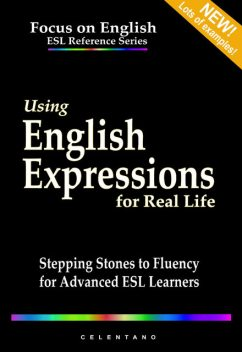 Using English Expressions for Real Life: Stepping Stones to Fluency for Advanced ESL Learners, Thomas Celentano