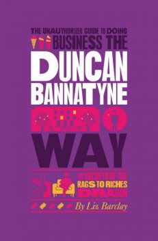 The Unauthorized Guide To Doing Business the Duncan Bannatyne Way, Liz Barclay