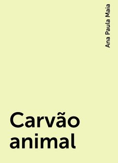 Carvão animal, Ana Paula Maia