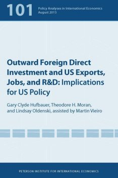 Outward Foreign Direct Investment and US Exports, Jobs, and R&D, Lindsay Oldenski, Theodore Moran, Gary Clyde Hufbauer