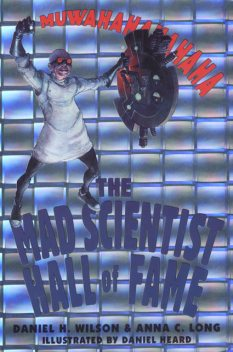 The Mad Scientist Hall of Fame, Daniel Wilson, Anna C. Long, Illustrated by Daniel Heard
