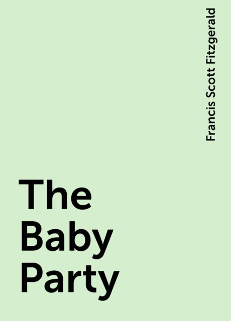The Baby Party, Francis Scott Fitzgerald