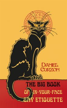 The Big Book of In-Your-Face Gay Etiquette, Daniel Curzon