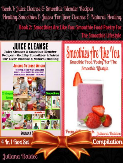 Juice Cleanse & Smoothie Blender Recipes – Healthy Smoothies & Juices For Liver Cleanse & Natural Healing (Best Healthy Smoothies & Juices) + Smoothies Are Like You, Juliana Baldec
